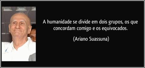 frase-a-humanidade-se-divide-em-dois-grupos-os-que-concordam-comigo-e-os-equivocados-ariano-suassuna-120414