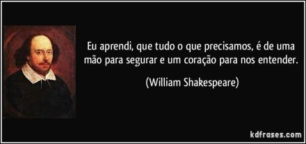 frase-eu-aprendi-que-tudo-o-que-precisamos-e-de-uma-mao-para-segurar-e-um-coracao-para-nos-entender-william-shakespeare-115591